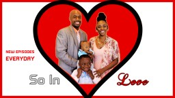 SO IN LOVE- The NEW Family Friendly Reality Show (A message from Ap 1nabillion)